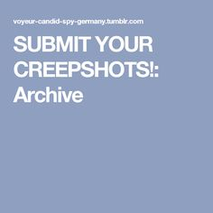 SUBMIT YOUR CREEPSHOTS!: Archive