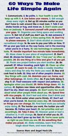 Here are 60 ways to make your life simple again. - - - Life is not complex. We are complex. Life is simple, and the simple thing is the right thing. – Oscar Wilde