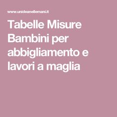 Tabelle Misure Bambini per abbigliamento e lavori a maglia Crochet For Kids, Crochet Baby, Knit Crochet, Baby Knitting Patterns, Free Knitting, Baby Size, Sewing Hacks, Sewing Tips, Baby Dress