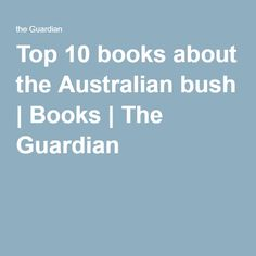 Top 10 books about the Australian bush | Books | The Guardian