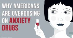 Prescriptions of anxiety drugs and rate of anxiety drug overdose in the U.S. have vastly increased from 1996 to 2013. http://articles.mercola.com/sites/articles/archive/2016/03/10/anxiety-drug-overdose.aspx