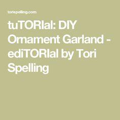 tuTORIal: DIY Ornament Garland - ediTORIal by Tori Spelling
