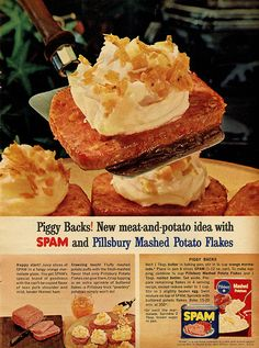Piggy Backs.  Spam slices in marmalade, topped with Pillsbury mashed potatoes and then, inexplicably, some uncooked buttered instant potato flakes.