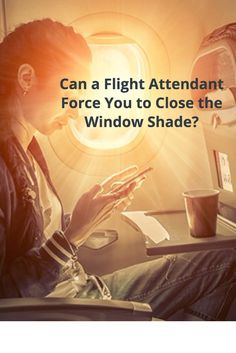 Can a Flight Attendant Force You to Close the Window Shade?    #flightattendant #flights #flying #travel #tips #advice #travel problems