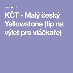 KČT - Malý český Yellowstone (tip na výlet pro vláčkaře)