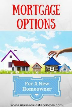 The Best Mortgage Options When Buying a Home: http://massrealestatenews.com/mortgage-options-for-a-new-homeowner/