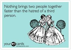 The hatred of a third person.