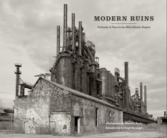 MODERN RUINS: Portraits of Place in the Mid-Atlantic Region | By Shaun O'Boyle | http://www.psupress.org/books/titles/978-0-271-03684-7.html