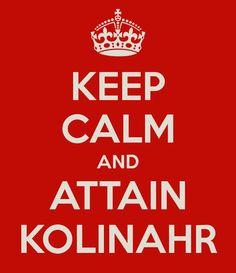 'KEEP CALM AND ATTAIN KOLINAHR' Poster