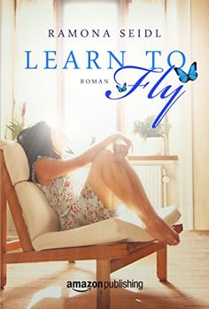Learn to Fly eBook: Ramona Seidl: Amazon.de: Kindle-Shop