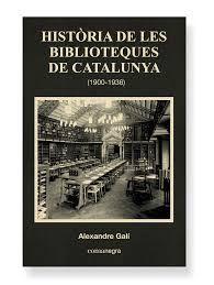 Galí, Alexandre. HISTÒRIA DE LES BIBLIOTEQUES DE CATALUNYA (1900-1936). Comanegra, 2015.