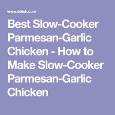 Best Slow-Cooker Parmesan-Garlic Chicken - How to Make Slow-Cooker Parmesan-Garlic Chicken
