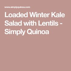 Loaded Winter Kale Salad with Lentils - Simply Quinoa