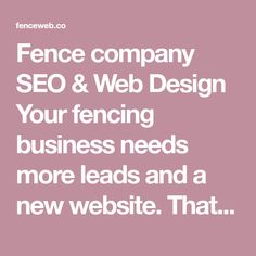Fence company SEO & Web Design  Your fencing business needs more leads and a new website.  That's our specialty.
