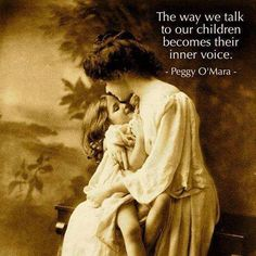 The way we talk to our children becomes their inner voice. — Peggy O'Mara