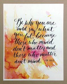Be Who You Are - Dr. Seuss -  Hand-Lettered Calligraphy Quote Print 11x14 by Molly Margaret of Esque Script. Now available via Etsy!! http://www.etsy.com/listing/124682580/be-who-you-are-dr-seuss-hand-lettered