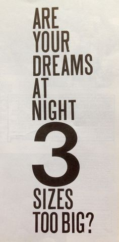 "Spacemen 3 ""Are Your Dreams at night 3 sizes too big?""  The ""3"" came about completely by mistake. We did a poster which was just for The Spacemen, which we were for a while. But it was ""The"" Spacemen and I hated that, it sounded like a 50s rock 'n' roll group – that's all very well, but we didn't want to be imagined as…one of those surf bands. So we stuck the 3 on afterwards – that came about from a poster we did which had ""Are Your Dreams At Night 3 Sizes Too Big?"" with a very big 3 on it"