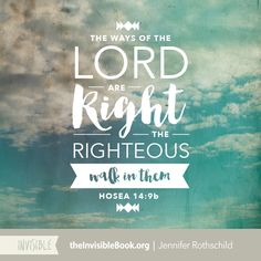 The ways of the Lord are right. The righteous walk in them. Rothschild Quotes, Bible Quotes, Bible Verses, Positive Mantras, Give Me Jesus, Women's Ministry, Scripture Art, Gods Promises, Christian Inspiration