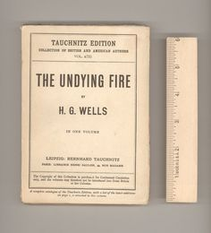 "H. G. Wells, ""The Undying Fire"". Political and moral allegory in which Wells reformulates the story of Job in a modern setting. Bernhard Tauchnitz Edition, No. 4731, Published in Leipzig in 1926. Complete Tauchnitz Catalog attached. For sale by Professor Booknoodle $22.00 USD"