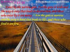 Enter by the narrow gate = LIFE