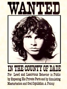 Jim Morrison - Wanted poster (this is not a poster that was issued by the Dade County Police, someone made this much later, and it's brilliant).