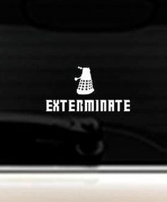 Exterminate with Dalek - Doctor Who This vinyl decal is great for any semi-flat smooth surface. 3 x 7 vinyl