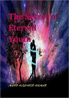 The Secret of Eternal Youth eBook: NANDKISHOR KUMAR: Amazon.in: Kindle Store
