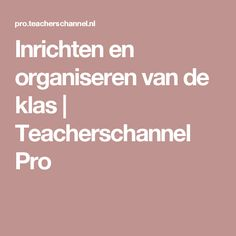 Inrichten en organiseren van de klas |                                           Teacherschannel Pro