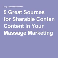 5 Great Sources forSharable Content in Your Massage Marketing