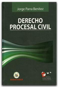 Derecho Procesal Civil – Jorge Parra Benítez – Universidad de Medellín   http://www.librosyeditores.com/tiendalemoine/derecho-civil/1888-derecho-procesal-civil.html  Editores y distribuidores