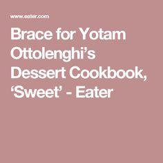 Brace for Yotam Ottolenghi's Dessert Cookbook, 'Sweet' - Eater
