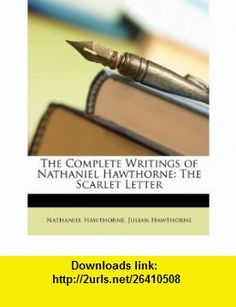 The Complete Writings of Nathaniel Hawthorne The Scarlet Letter (9781146546508) Nathaniel Hawthorne, Julian Hawthorne , ISBN-10: 1146546505  , ISBN-13: 978-1146546508 ,  , tutorials , pdf , ebook , torrent , downloads , rapidshare , filesonic , hotfile , megaupload , fileserve