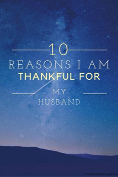 I am #Thankful for my husband and here are 10 Reasons why! #ThankfulThursday