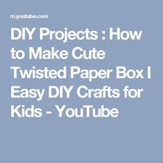 DIY Projects : How to Make Cute Twisted Paper Box I Easy DIY Crafts for Kids - YouTube