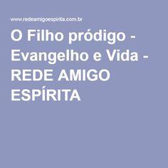 O Filho pródigo - Evangelho e Vida - REDE AMIGO ESPÍRITA