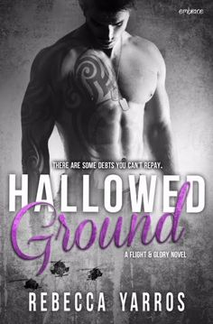 Hallowed Ground (Flight & Glory #4) by Rebecca Yarros – out Jan. 25, 2016 (click to purchase)