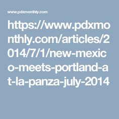 https://www.pdxmonthly.com/articles/2014/7/1/new-mexico-meets-portland-at-la-panza-july-2014