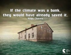 If the climate was a bank, they would have already saved it.