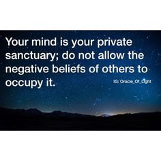 Your mind is your private sanctuary, do not allow the negative beliefs of others to occupy it  ...♥♥...