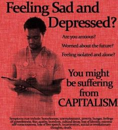 Feeling sad and depressed? Worried about the future? Feeling isolated and alone? You might be suffering from Capitalism. Caricature, Anti Capitalism, Communism, Capitalism Quotes, Guter Rat, Feeling Isolated, Power To The People, Self Conscious, Humor Grafico