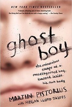Ghost Boy: The Miraculous Escape of a Misdiagnosed Boy Trapped Inside His Own Body by Martin Pistorius | 43 Books You Won't Be Able To Stop Talking About