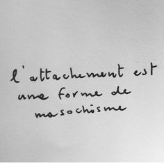 Attachment is a form of masochism. | Truth.