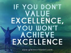If you don't value excellence, you won't achieve excellence. #excellence #quotes