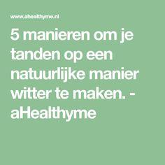 5 manieren om je tanden op een natuurlijke manier witter te maken. - aHealthyme