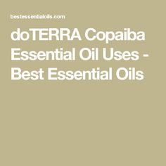 doTERRA Copaiba Essential Oil Uses - Best Essential Oils