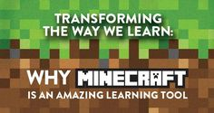Transforming the Way We Learn: Why Minecraft is an Amazing Learning Tool