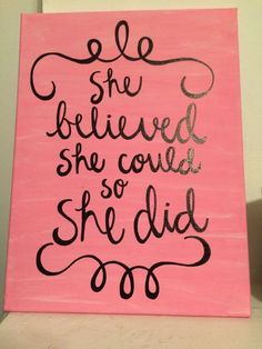 "Great for big/little or graduation Canvas Quote ""She believed she could so she did"" by WordsWeLiveBy hand print canvas art, poster prints, baby canvas art Diy Canvas Art, Canvas Crafts, Canvas Ideas, Painting Quotes, Diy Painting, Quote Paintings, Canvas Paintings, Canvas Quotes, Canvas Signs"