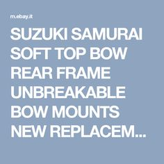 SUZUKI SAMURAI SOFT TOP BOW REAR FRAME UNBREAKABLE BOW MOUNTS NEW REPLACEMENT!!! | eBay