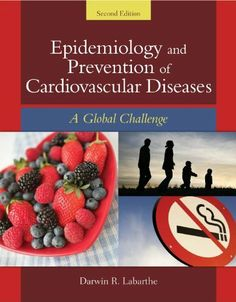Epidemiology and Prevention of Cardiovascular Diseases: A Global Challenge by Darwin R. Labarthe. $75.37. 728 pages. Publisher: Jones & Bartlett Learning; 2 edition (October 25, 2010)