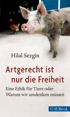 Artgerecht ist nur die Freiheit: Eine Ethik für Tiere oder Warum wir umdenken müssen von Hilal Sezgin http://www.amazon.de/dp/3406659047/ref=cm_sw_r_pi_dp_4.Gdub1TCHJXS